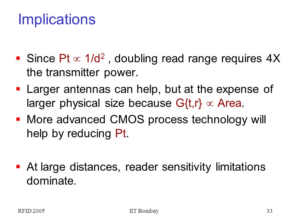 Implications Since Pt  1/d2 , doubling read range requires 4X the transmitter power.