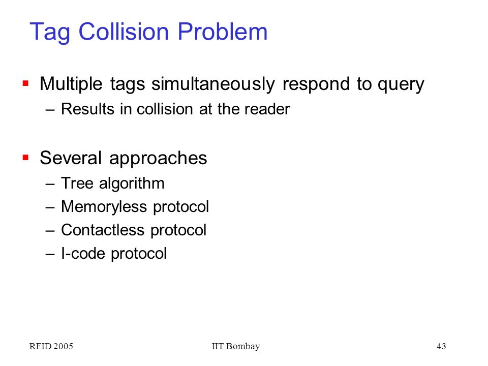 Tag Collision Problem Multiple tags simultaneously respond to query