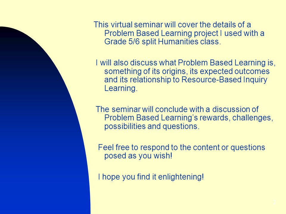 This virtual seminar will cover the details of a Problem Based Learning project I used with a Grade 5/6 split Humanities class.