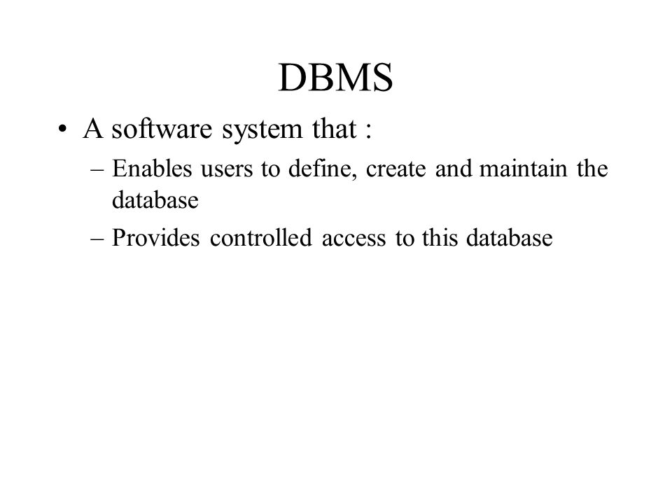 DBMS A software system that :