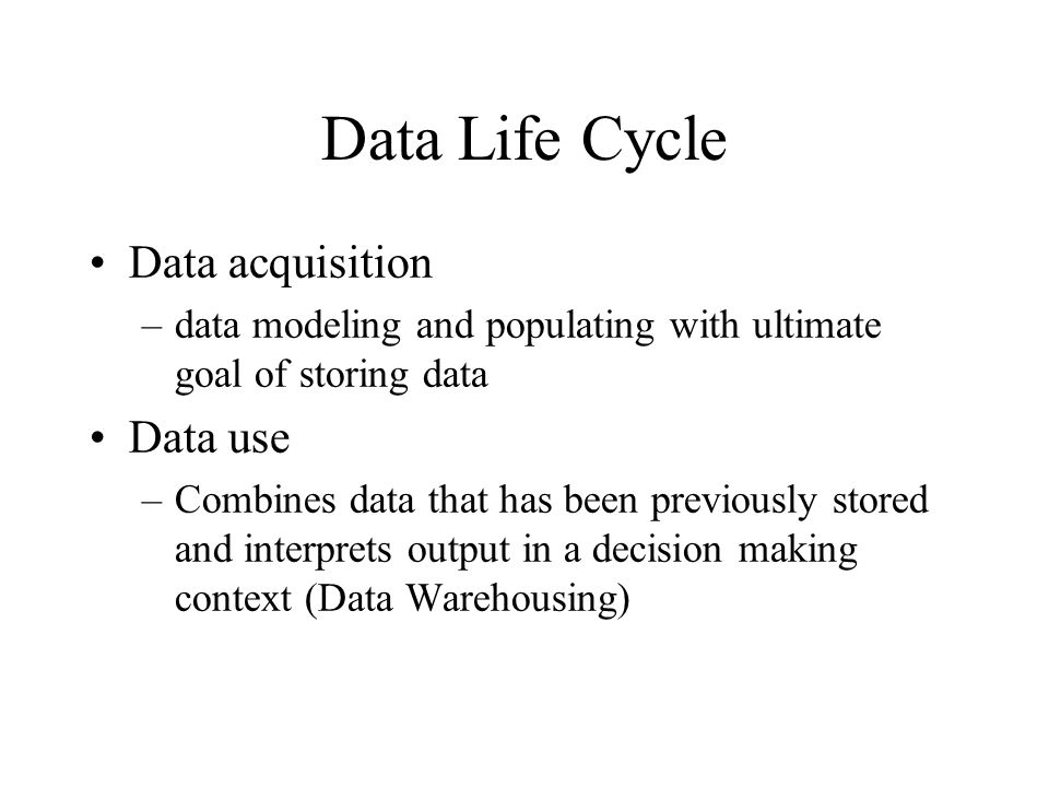 Data Life Cycle Data acquisition Data use