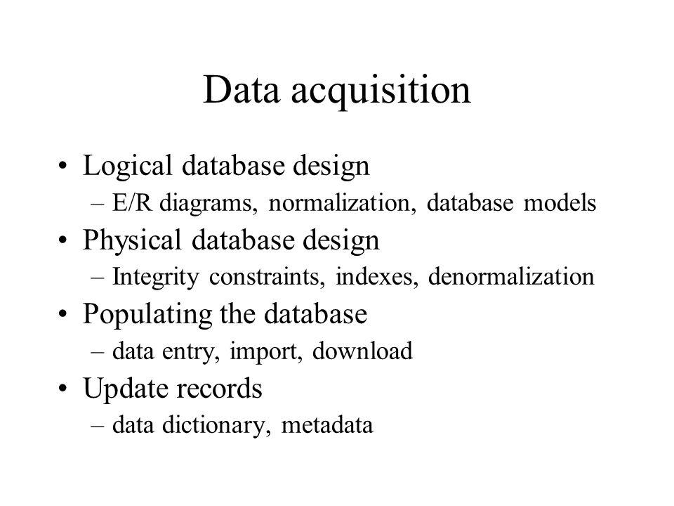 Data acquisition Logical database design Physical database design
