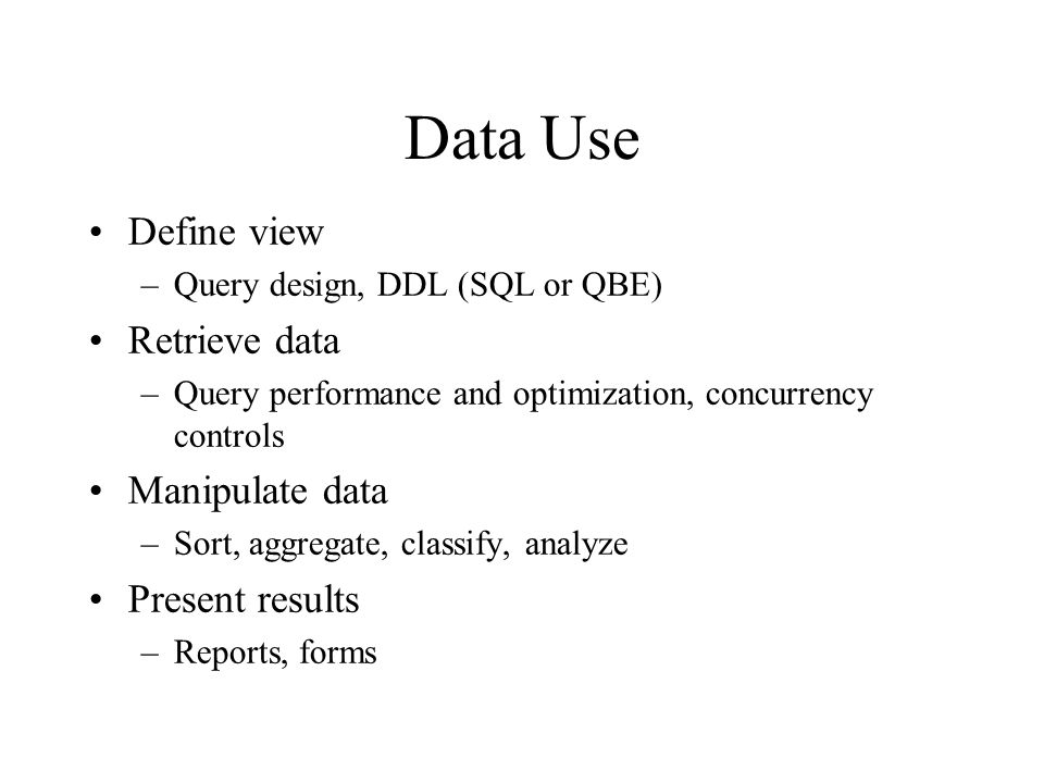 Data Use Define view Retrieve data Manipulate data Present results