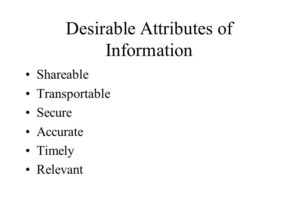 Desirable Attributes of Information