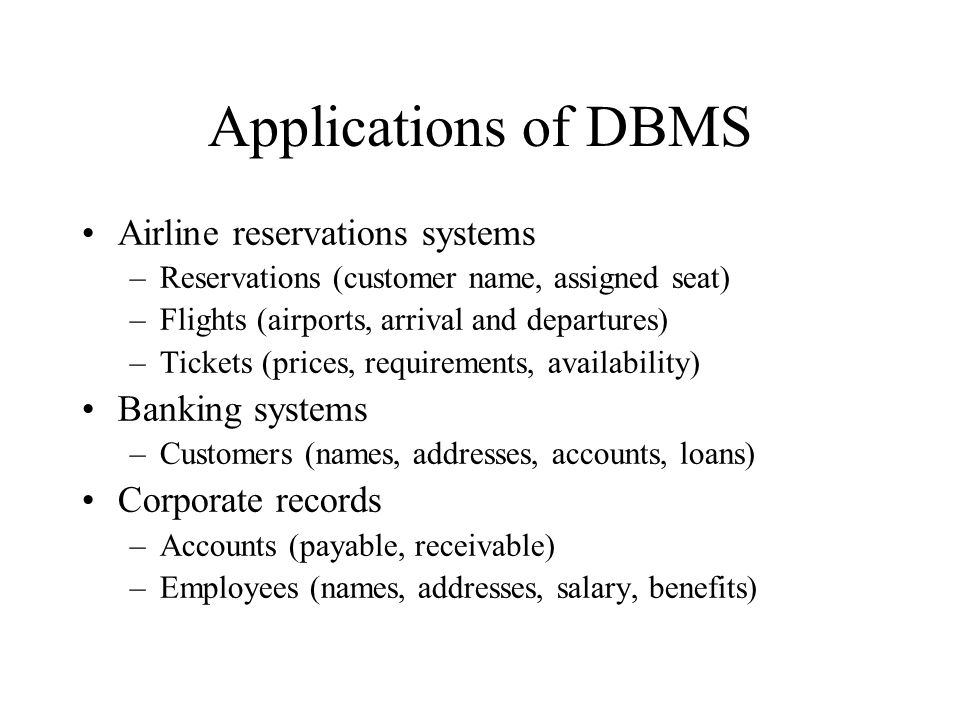 Applications of DBMS Airline reservations systems Banking systems