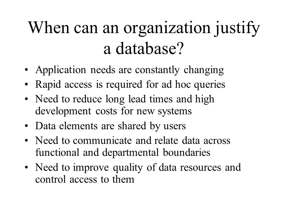 When can an organization justify a database