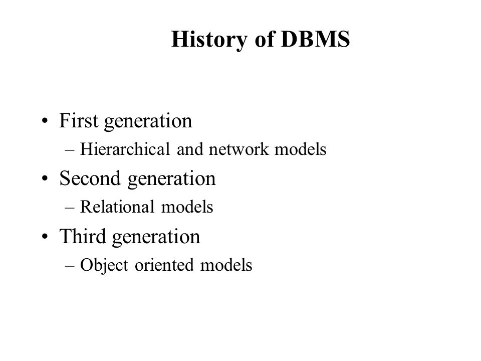 History of DBMS First generation Second generation Third generation