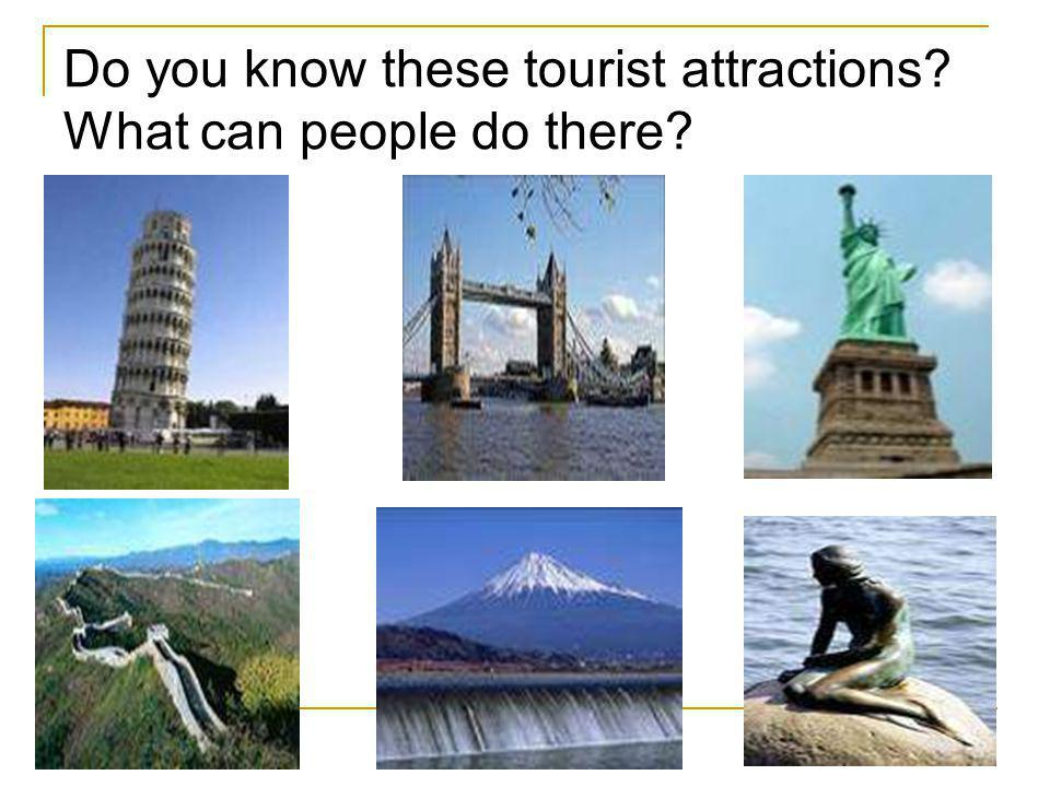 Do you know these tourist attractions What can people do there