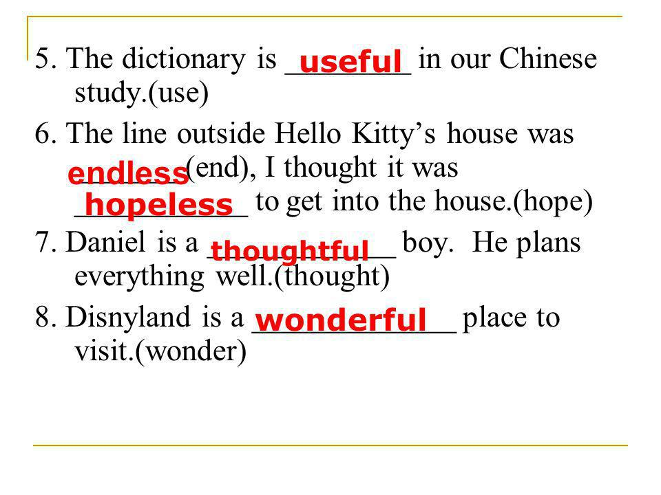 endless 5. The dictionary is ________ in our Chinese study.(use)