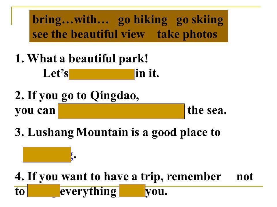 bring…with… go hiking go skiing see the beautiful view take photos