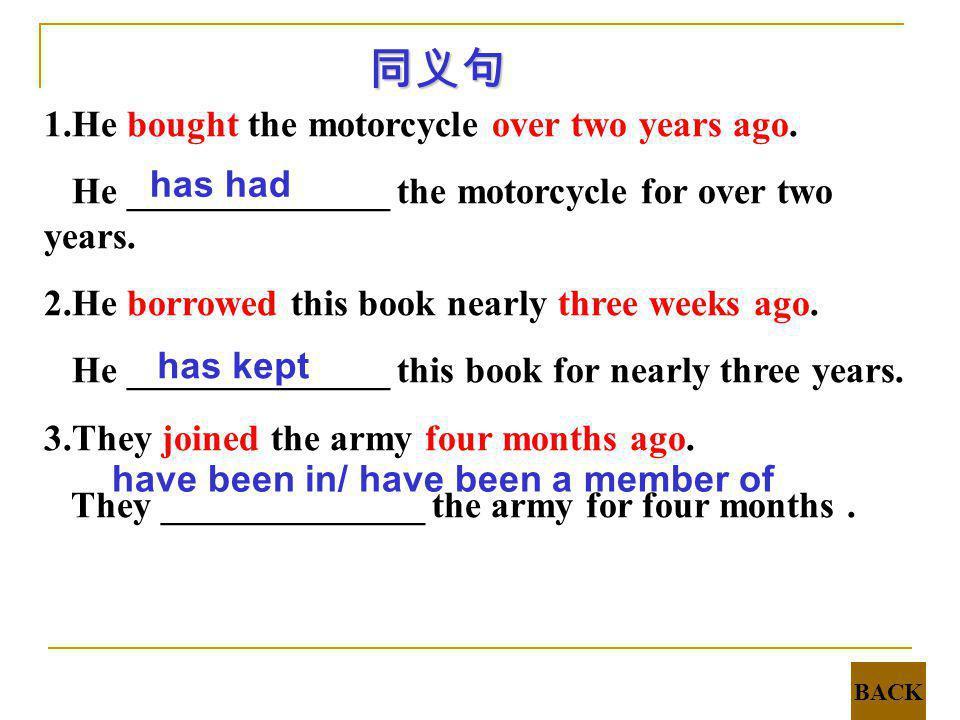 同义句 1.He bought the motorcycle over two years ago.