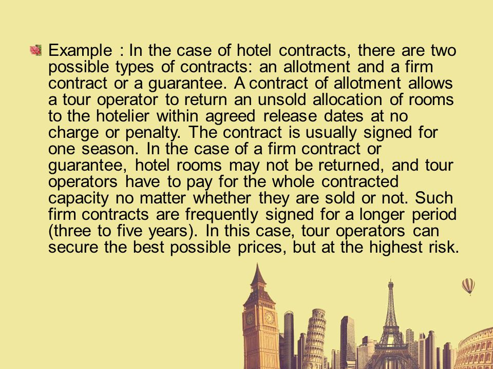 Example : In the case of hotel contracts, there are two possible types of contracts: an allotment and a firm contract or a guarantee.