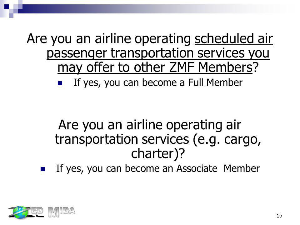 Are you an airline operating scheduled air passenger transportation services you may offer to other ZMF Members