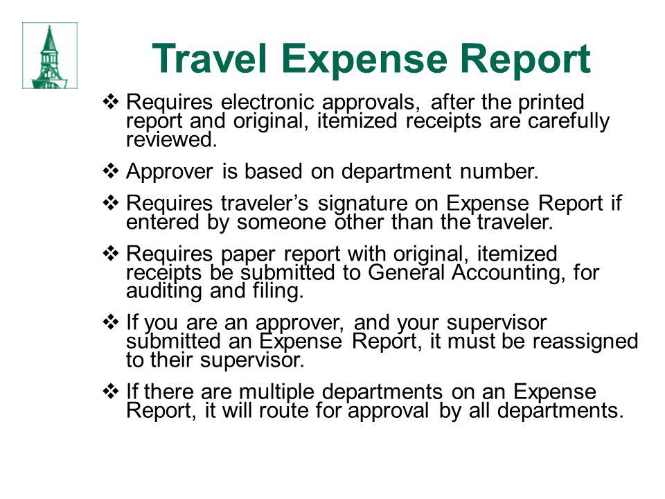 Travel Expense Report Requires electronic approvals, after the printed report and original, itemized receipts are carefully reviewed.