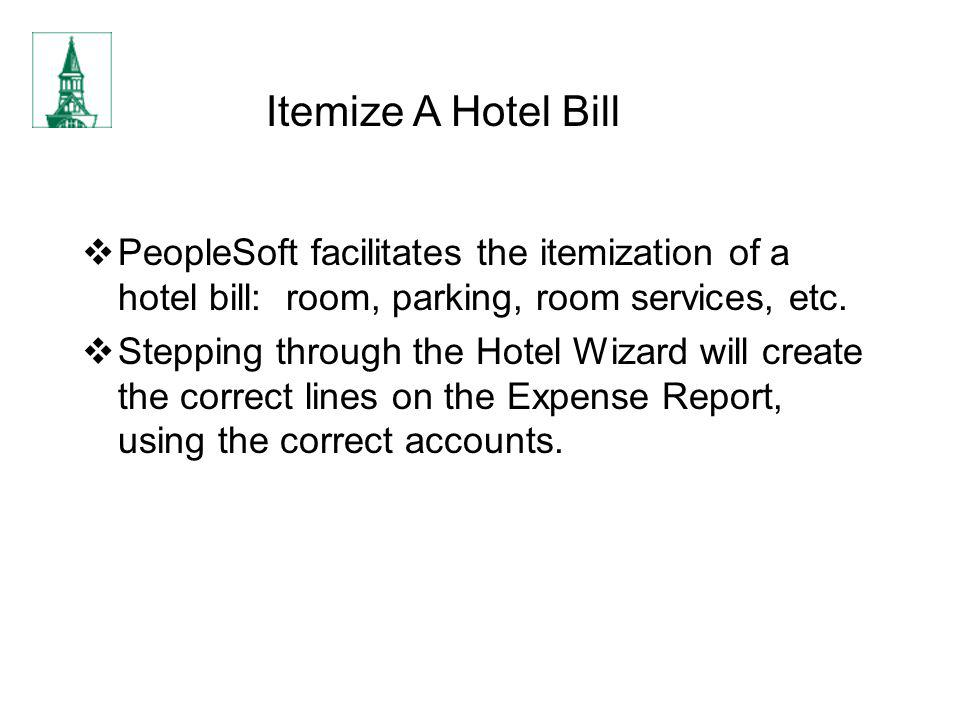 Itemize A Hotel Bill PeopleSoft facilitates the itemization of a hotel bill: room, parking, room services, etc.