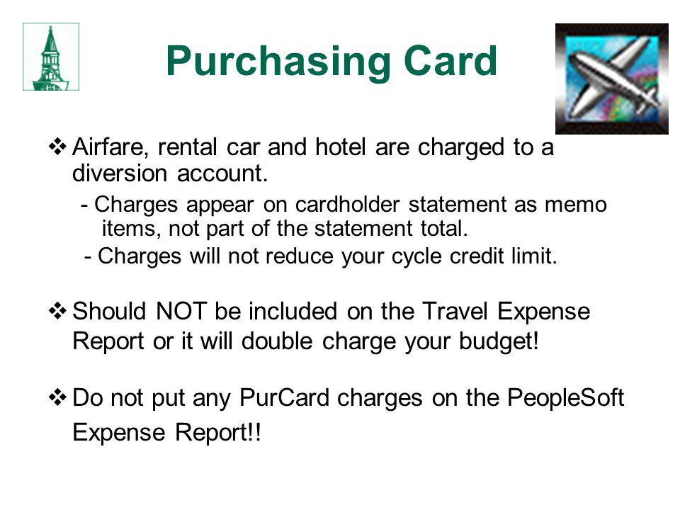 Purchasing Card Airfare, rental car and hotel are charged to a diversion account.