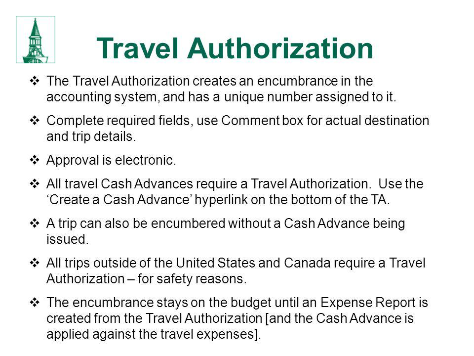 Travel Authorization The Travel Authorization creates an encumbrance in the accounting system, and has a unique number assigned to it.