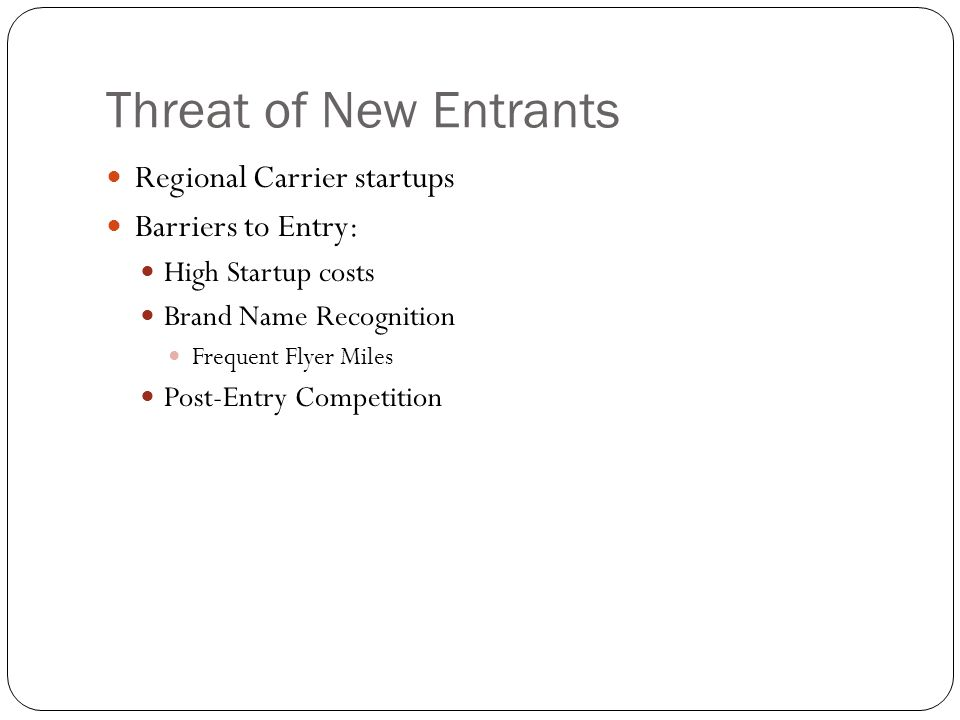 Threat of New Entrants Regional Carrier startups Barriers to Entry: