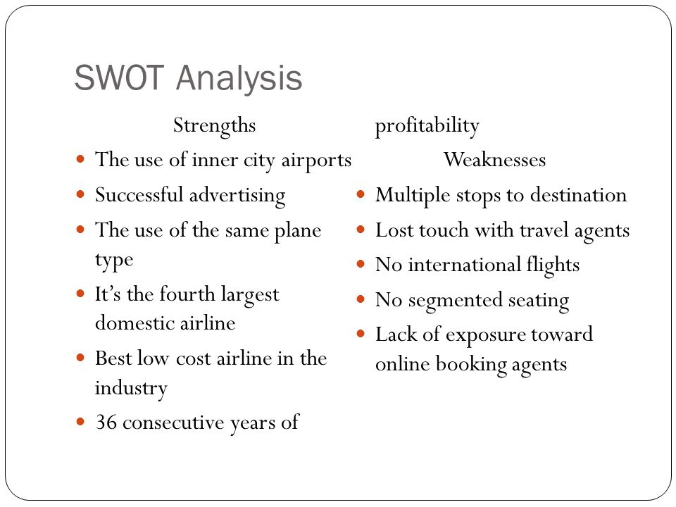 SWOT Analysis 36 consecutive years of profitability Strengths