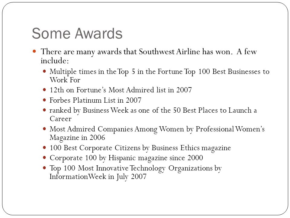 Some Awards There are many awards that Southwest Airline has won. A few include: