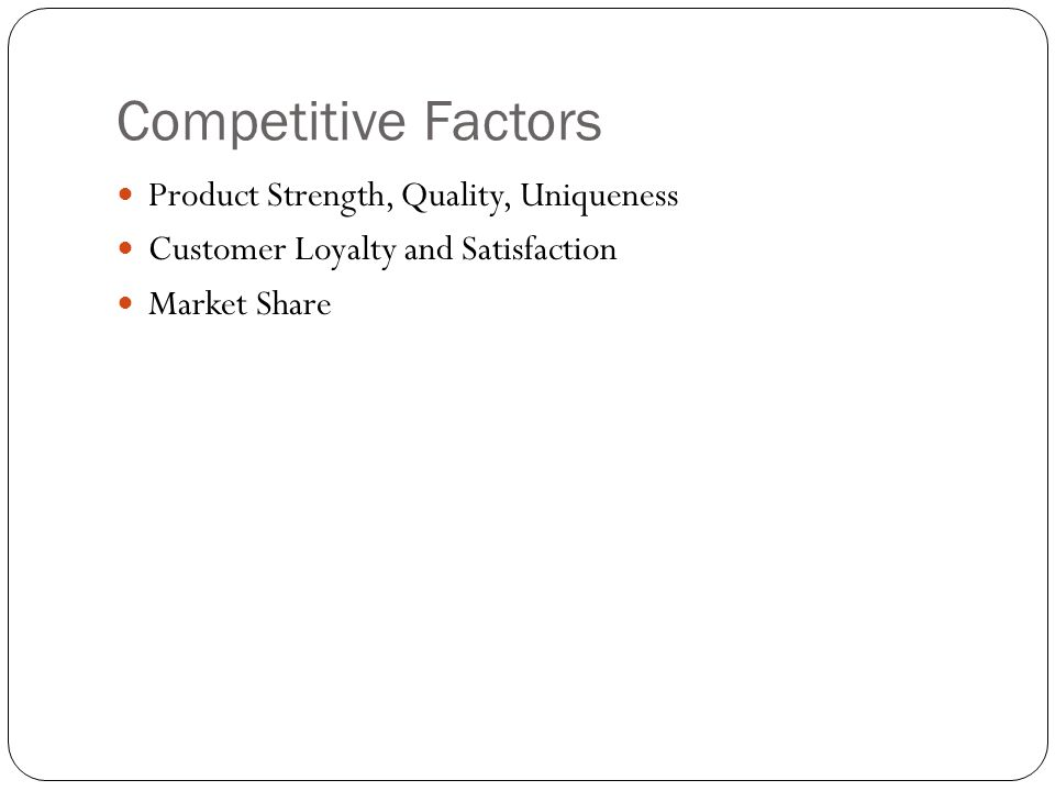 Competitive Factors Product Strength, Quality, Uniqueness