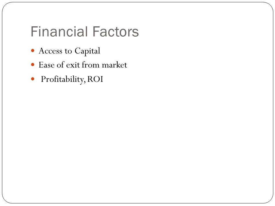 Financial Factors Access to Capital Ease of exit from market
