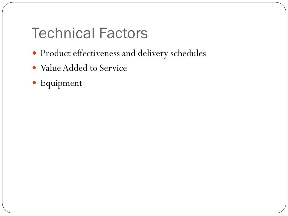 Technical Factors Product effectiveness and delivery schedules