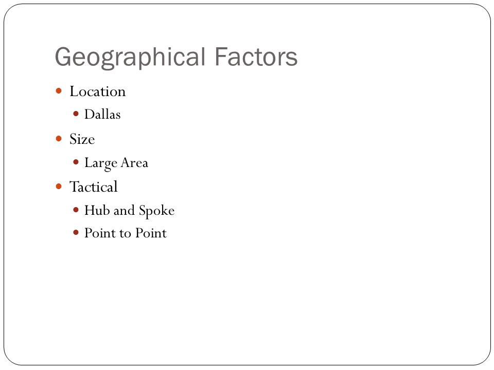 Geographical Factors Location Size Tactical Dallas Large Area