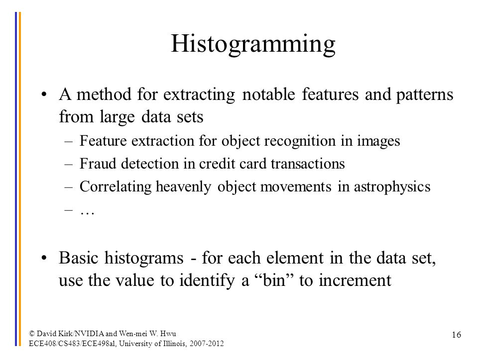 Histogramming A method for extracting notable features and patterns from large data sets. Feature extraction for object recognition in images.