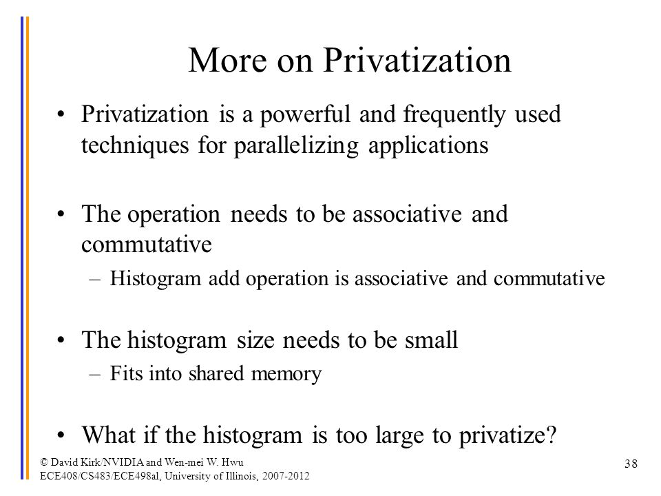 More on Privatization Privatization is a powerful and frequently used techniques for parallelizing applications.