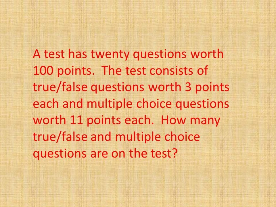 A test has twenty questions worth 100 points