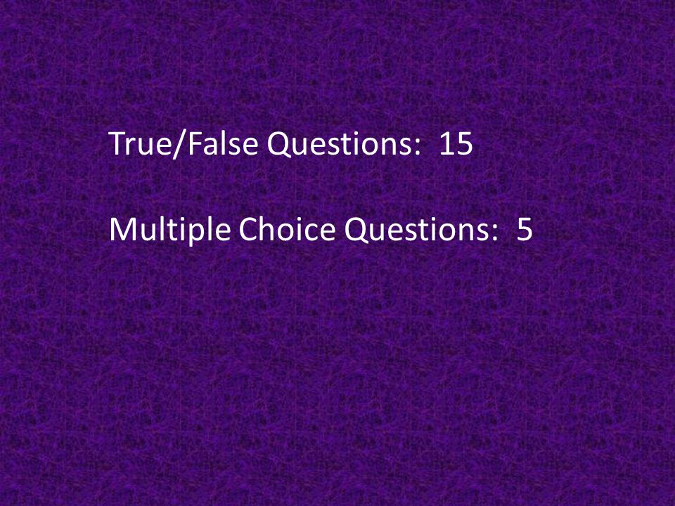 True/False Questions: 15