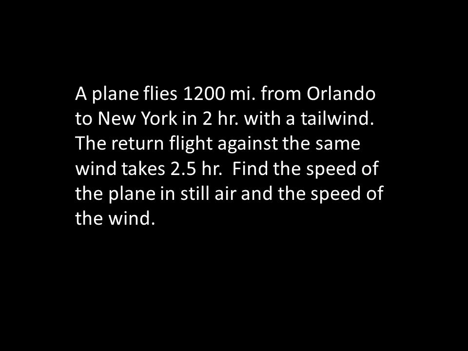 A plane flies 1200 mi. from Orlando to New York in 2 hr