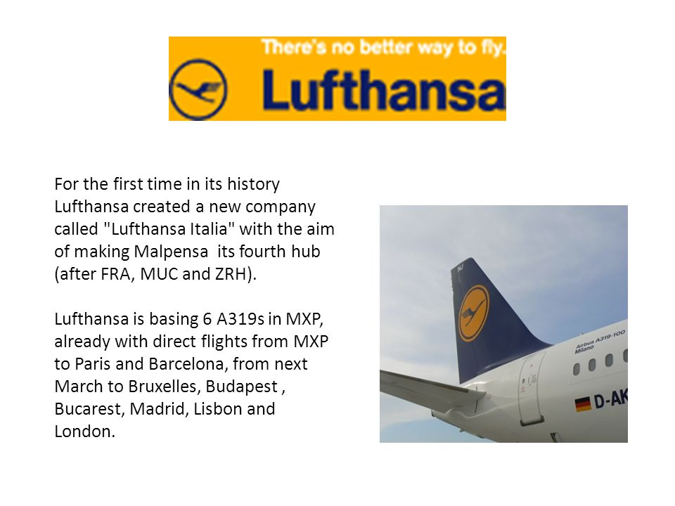 For the first time in its history Lufthansa created a new company called Lufthansa Italia with the aim of making Malpensa its fourth hub (after FRA, MUC and ZRH).