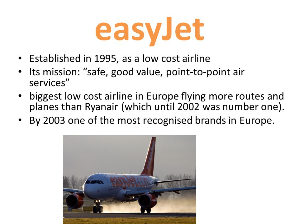 easyJet Established in 1995, as a low cost airline