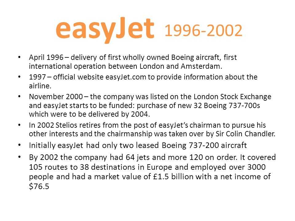 easyJet 1996-2002. April 1996 – delivery of first wholly owned Boeing aircraft, first international operation between London and Amsterdam.