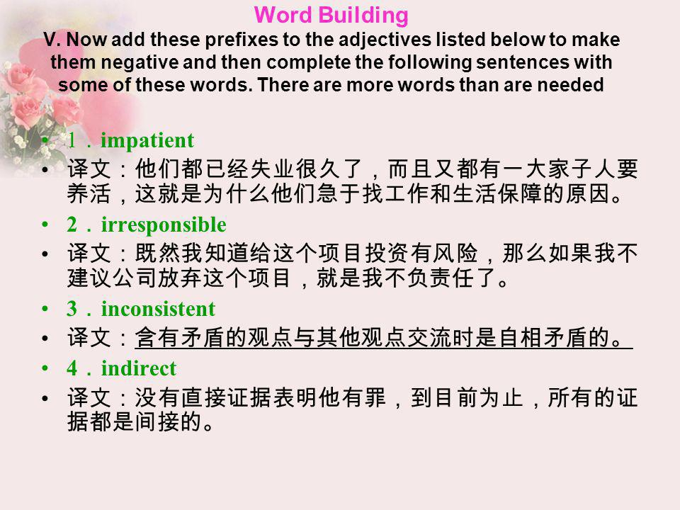 Word Building V. Now add these prefixes to the adjectives listed below to make them negative and then complete the following sentences with some of these words. There are more words than are needed