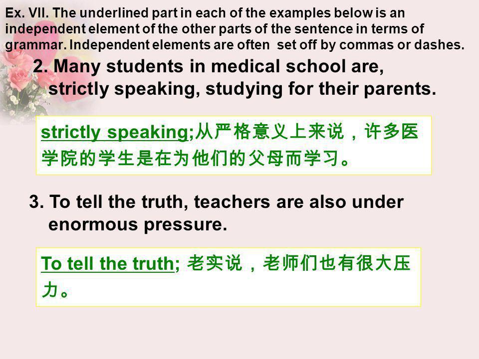 strictly speaking;从严格意义上来说,许多医学院的学生是在为他们的父母而学习。