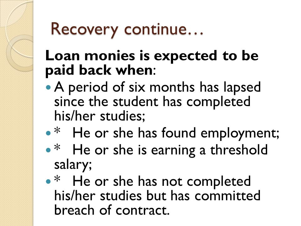 Recovery continue… Loan monies is expected to be paid back when: