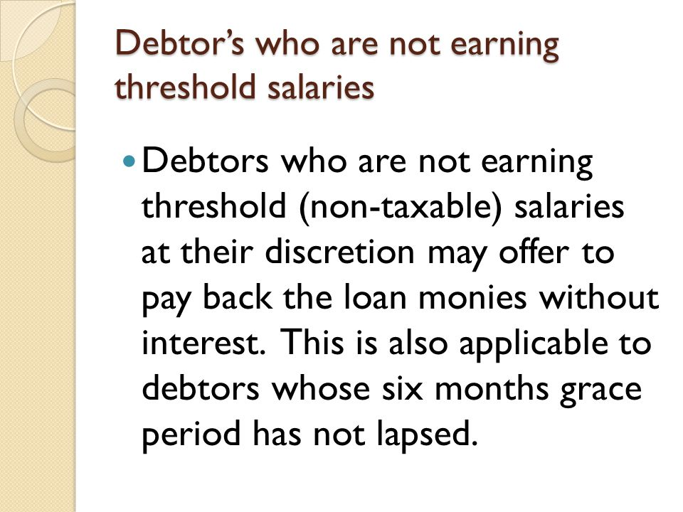 Debtor's who are not earning threshold salaries