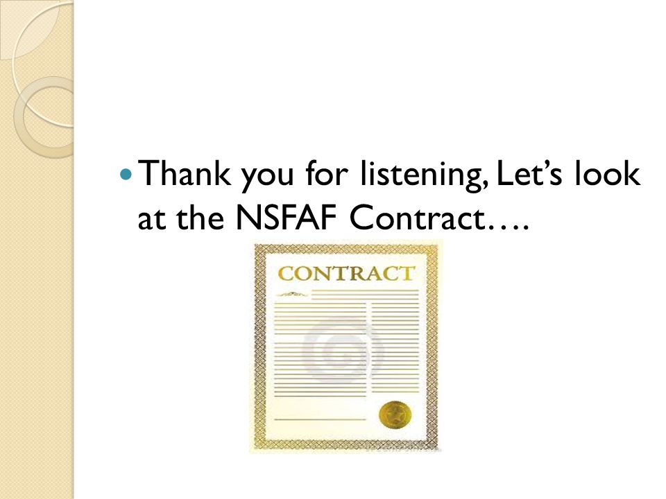 Thank you for listening, Let's look at the NSFAF Contract….