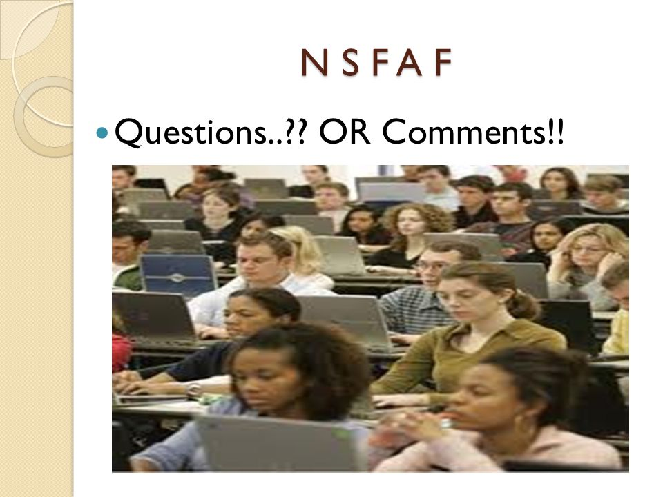 N S F A F Questions.. OR Comments!!