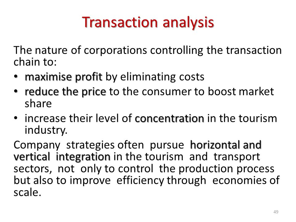 Transaction analysis The nature of corporations controlling the transaction chain to: maximise profit by eliminating costs.