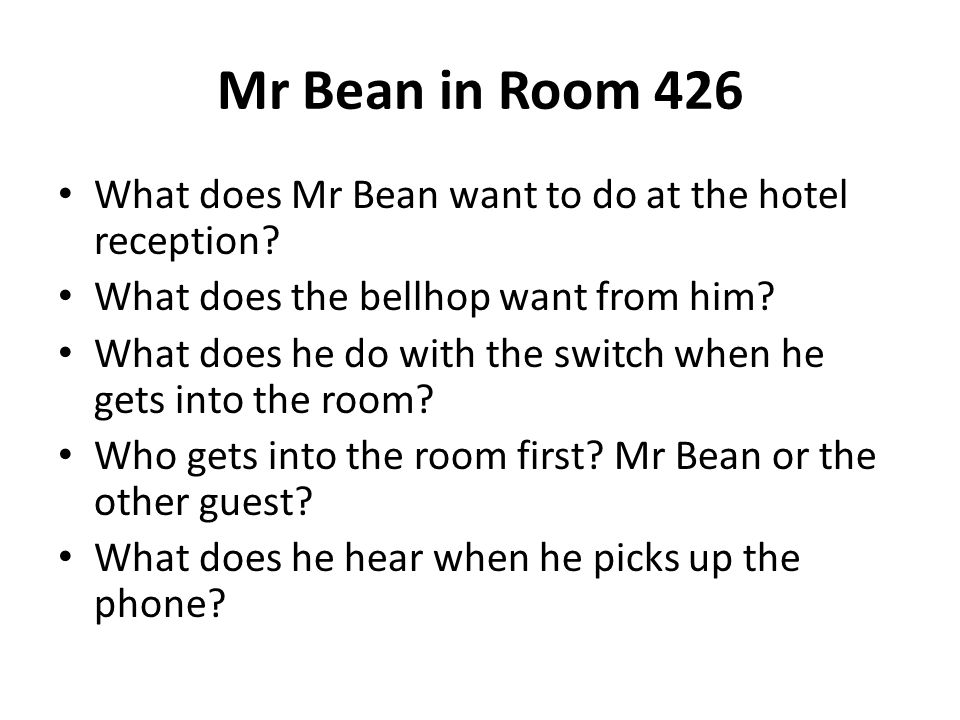 Mr Bean in Room 426 What does Mr Bean want to do at the hotel reception What does the bellhop want from him