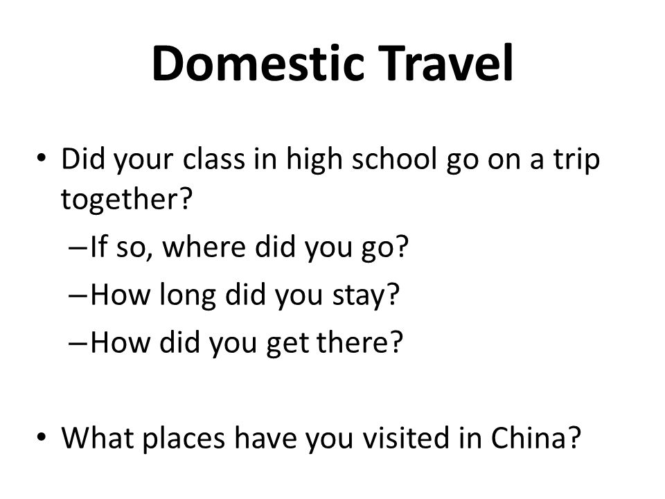 Domestic Travel Did your class in high school go on a trip together