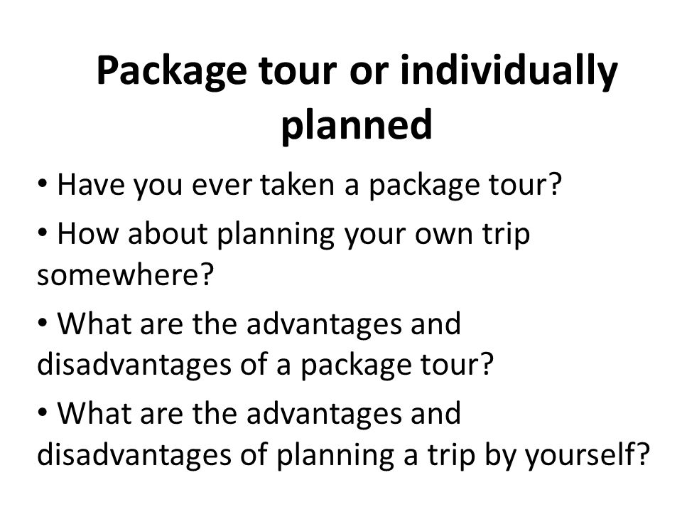 Package tour or individually planned