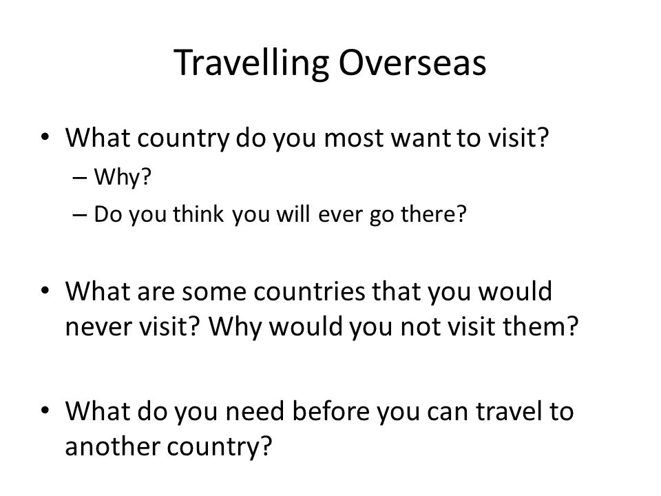 Travelling Overseas What country do you most want to visit