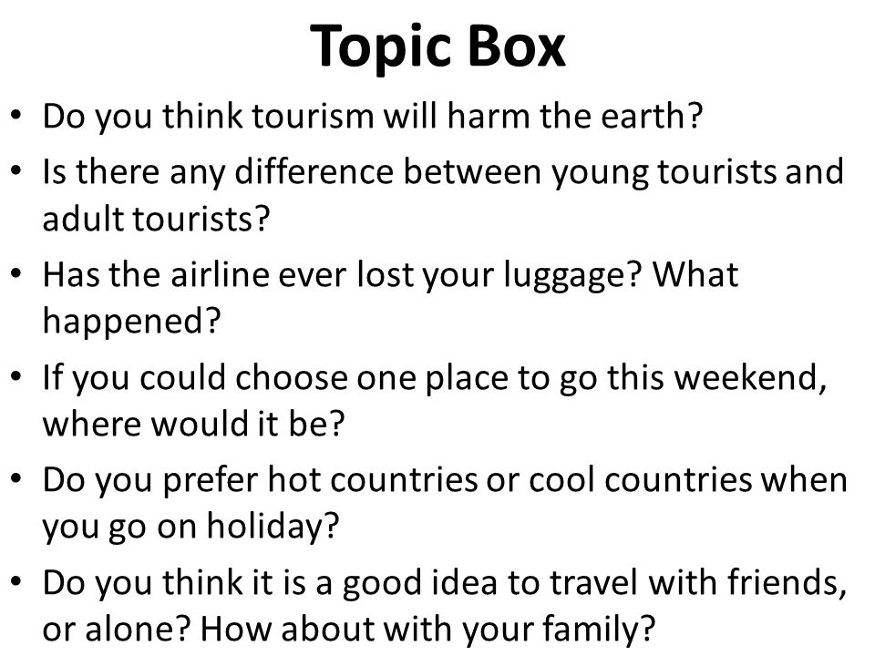 Topic Box Do you think tourism will harm the earth
