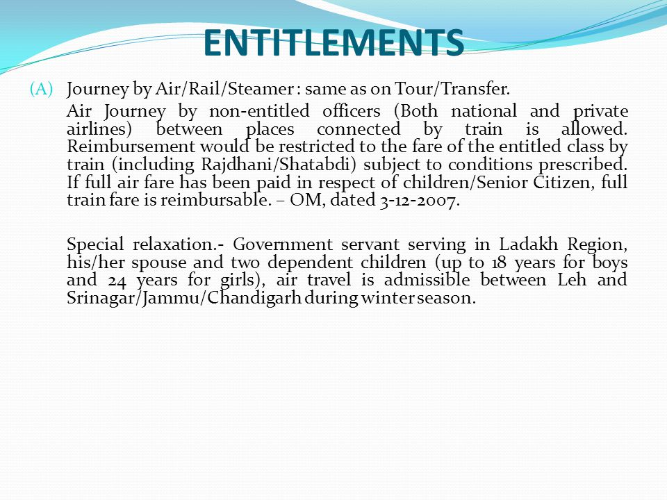 ENTITLEMENTS Journey by Air/Rail/Steamer : same as on Tour/Transfer.