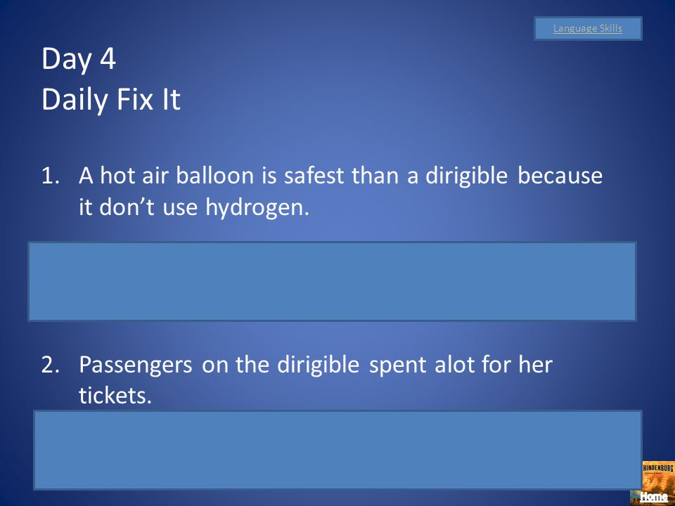Language Skills Day 4. Daily Fix It. A hot air balloon is safest than a dirigible because it don't use hydrogen.